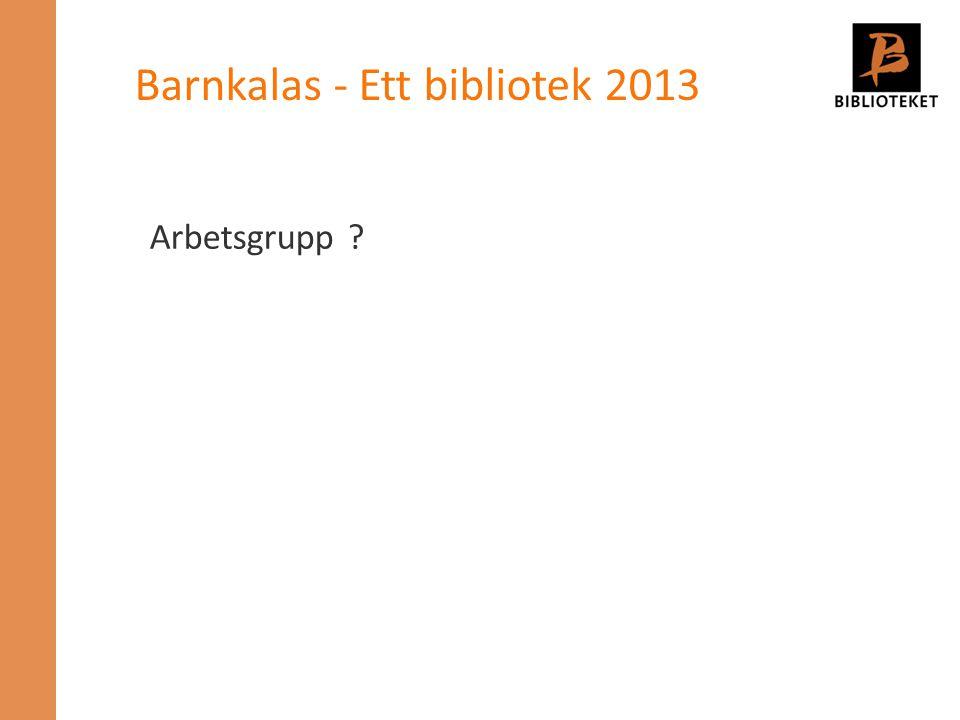 Arbetsgrupp ? Barnkalas - Ett bibliotek 2013