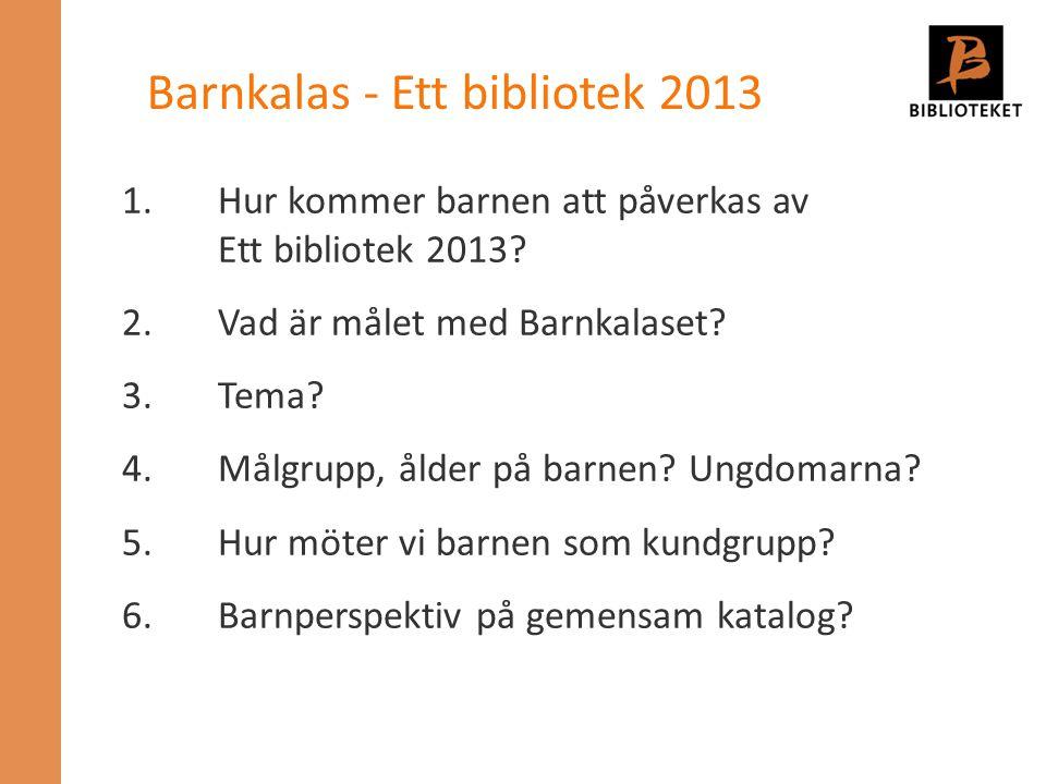 1.Hur kommer barnen att påverkas av Ett bibliotek 2013? 2.Vad är målet med Barnkalaset? 3.Tema? 4.Målgrupp, ålder på barnen? Ungdomarna? 5.Hur möter v
