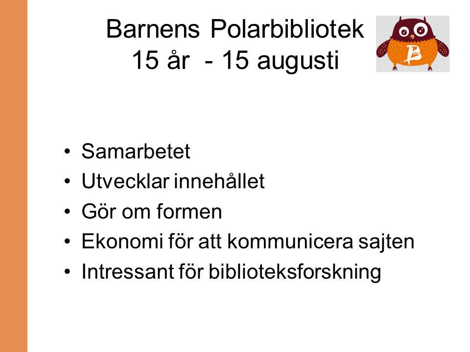 Barnens Polarbibliotek 15 år - 15 augusti Samarbetet Utvecklar innehållet Gör om formen Ekonomi för att kommunicera sajten Intressant för biblioteksfo