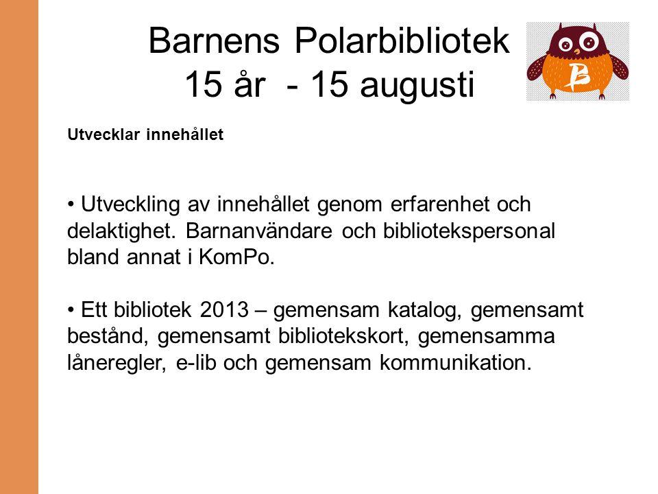 Barnens Polarbibliotek 15 år - 15 augusti Utvecklar innehållet Utveckling av innehållet genom erfarenhet och delaktighet. Barnanvändare och biblioteks