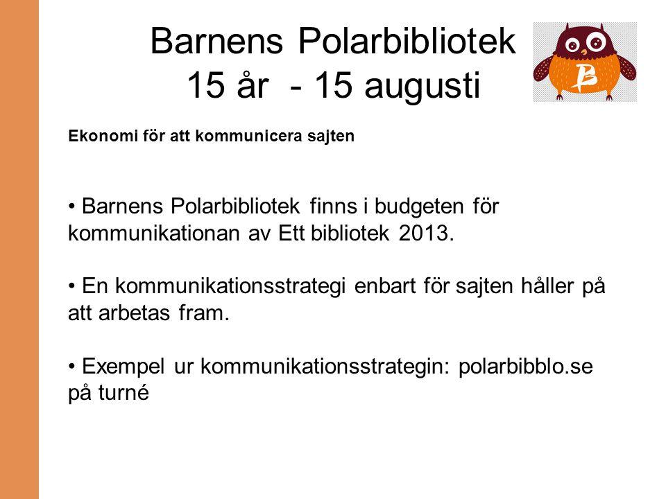 Barnens Polarbibliotek 15 år - 15 augusti Ekonomi för att kommunicera sajten Barnens Polarbibliotek finns i budgeten för kommunikationan av Ett biblio