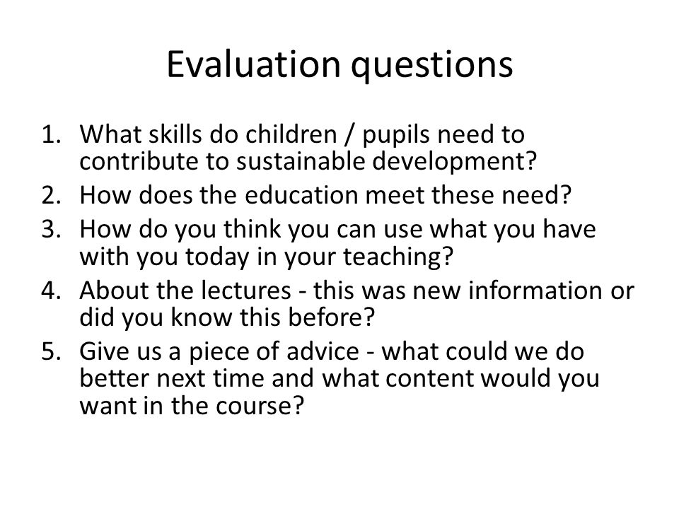 Evaluation questions 1.What skills do children / pupils need to contribute to sustainable development.