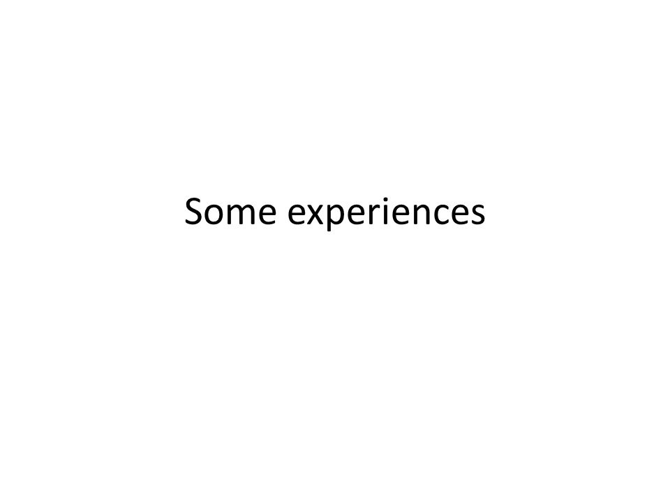 Some experiences
