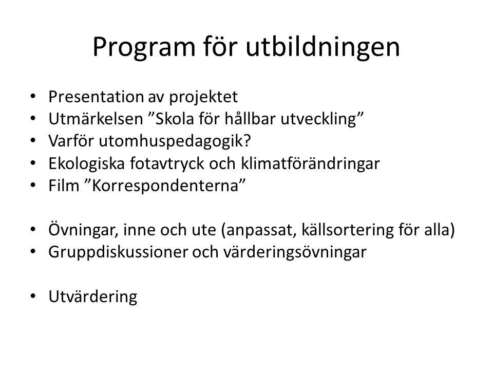 """Program för utbildningen Presentation av projektet Utmärkelsen """"Skola för hållbar utveckling"""" Varför utomhuspedagogik? Ekologiska fotavtryck och klima"""