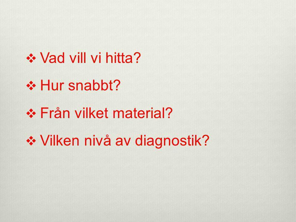  Vad vill vi hitta?  Hur snabbt?  Från vilket material?  Vilken nivå av diagnostik?