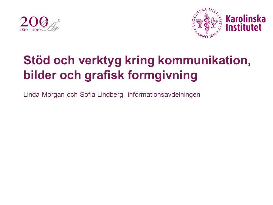 Stöd och verktyg kring kommunikation, bilder och grafisk formgivning Linda Morgan och Sofia Lindberg, informationsavdelningen