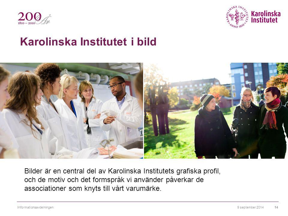 9 september 2014Informationsavdelningen14 Bilder är en central del av Karolinska Institutets grafiska profil, och de motiv och det formspråk vi använd