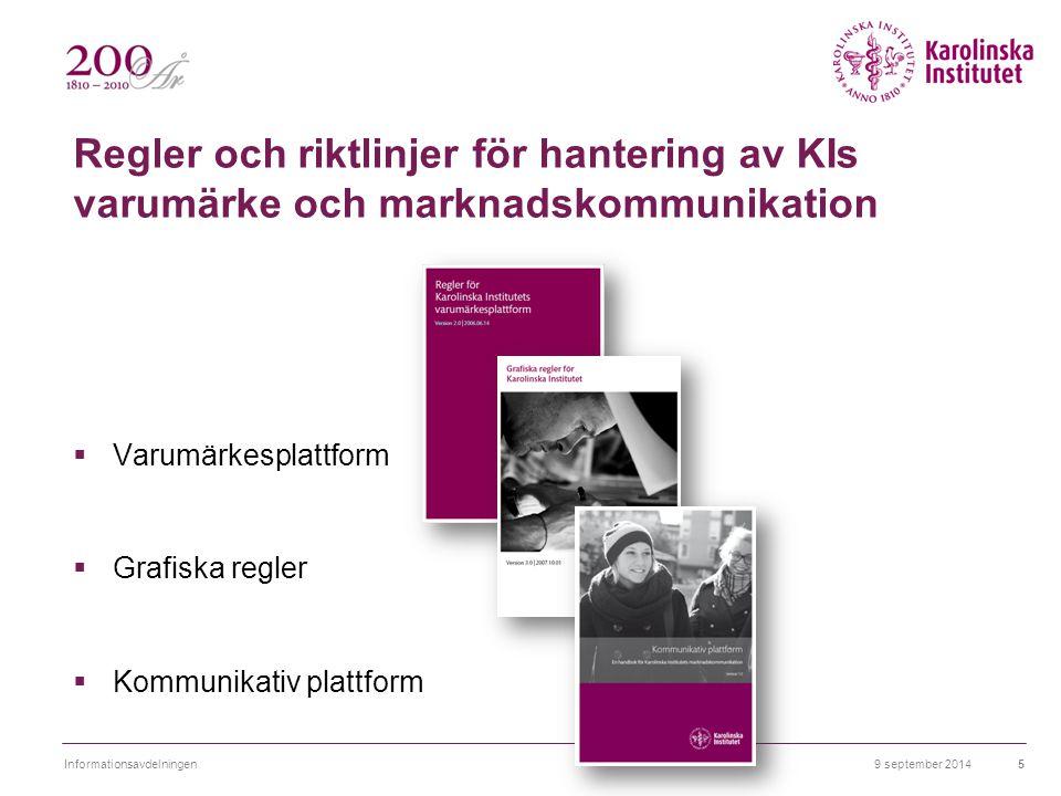  Varumärkesplattform  Grafiska regler  Kommunikativ plattform 9 september 2014Informationsavdelningen5 Regler och riktlinjer för hantering av KIs v