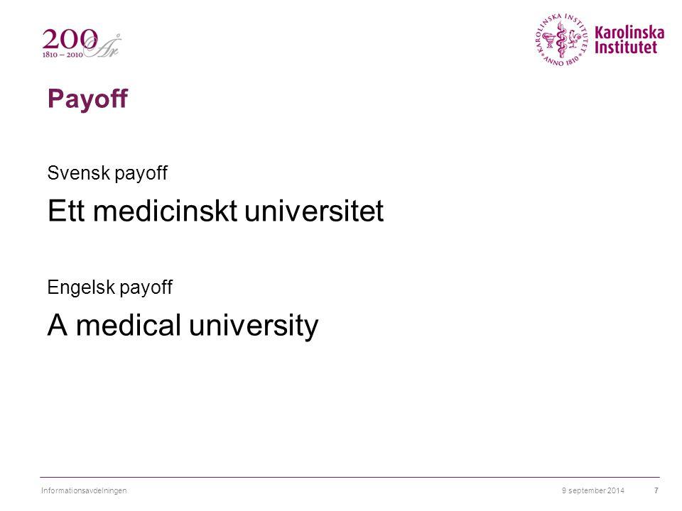 Payoff Svensk payoff Ett medicinskt universitet Engelsk payoff A medical university 9 september 2014Informationsavdelningen7