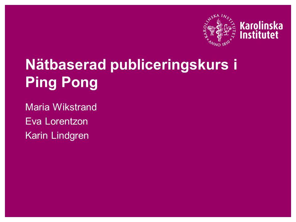 Nätbaserad publiceringskurs i Ping Pong Maria Wikstrand Eva Lorentzon Karin Lindgren