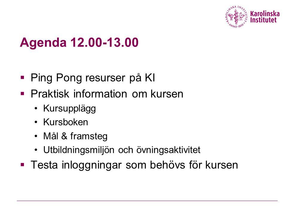 Agenda 12.00-13.00  Ping Pong resurser på KI  Praktisk information om kursen Kursupplägg Kursboken Mål & framsteg Utbildningsmiljön och övningsaktivitet  Testa inloggningar som behövs för kursen