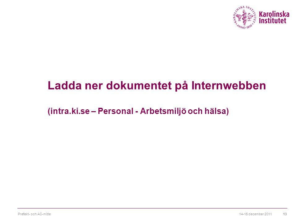 Ladda ner dokumentet på Internwebben (intra.ki.se – Personal - Arbetsmiljö och hälsa) 14-15 december 2011Prefekt- och AC-möte13