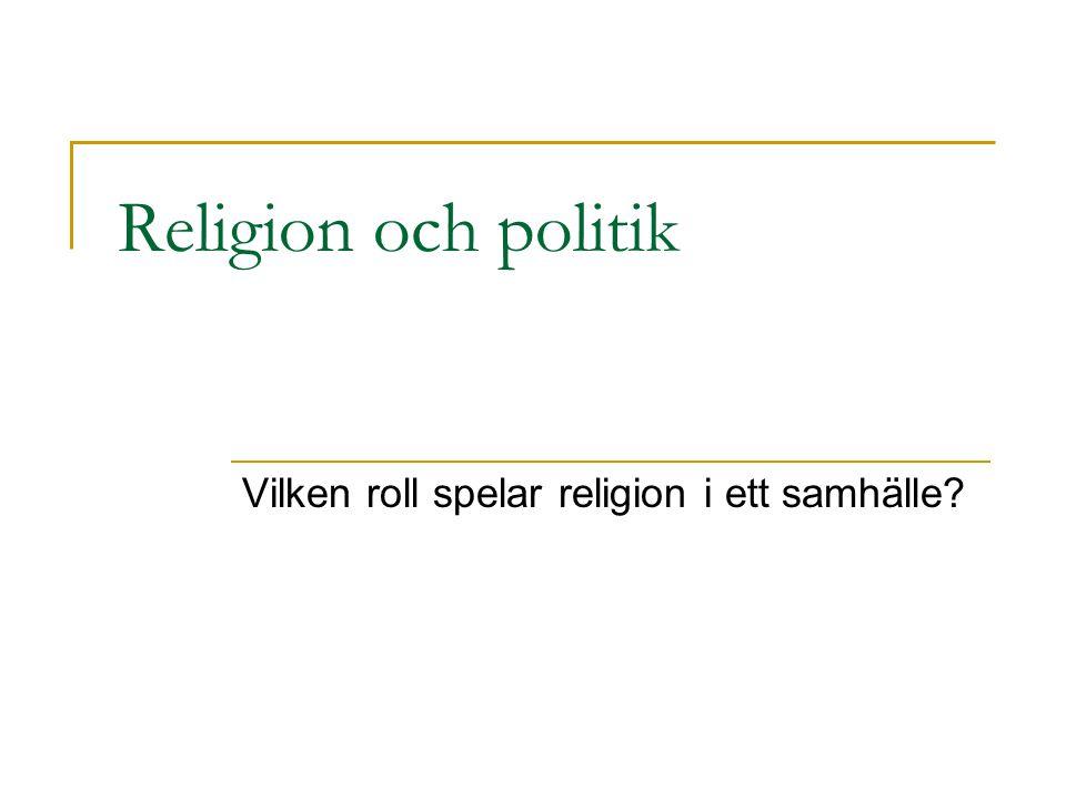 Religion och politik Vilken roll spelar religion i ett samhälle?