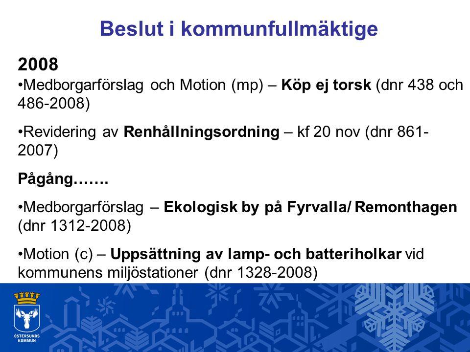 Beslut i kommunfullmäktige 2008 Medborgarförslag och Motion (mp) – Köp ej torsk (dnr 438 och 486-2008) Revidering av Renhållningsordning – kf 20 nov (