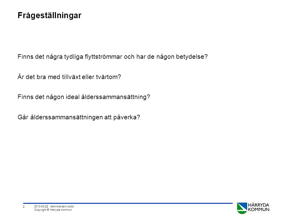 3 2010-03-22 Administrativt stöd Copyright © Härryda kommun Härryda kommun idag Del av Göteborgsregionen Befolkningstillväxt om 1,3% 34 007 invånare Höga födelsetal Positivt flyttnetto