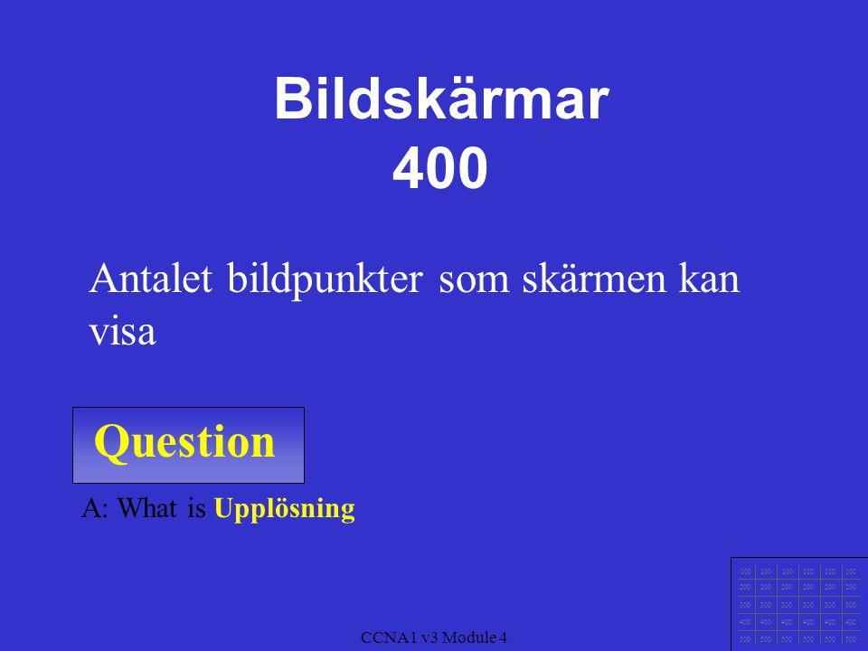 Question 100 200 300 400 500 CCNA1 v3 Module 4 A: What are TCO Miljömärkning på bildskärmar Bildskärmar 300