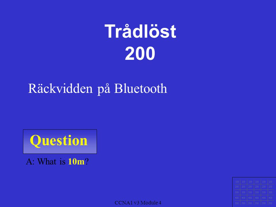 Question 100 200 300 400 500 CCNA1 v3 Module 4 A: What is Bluetooth.