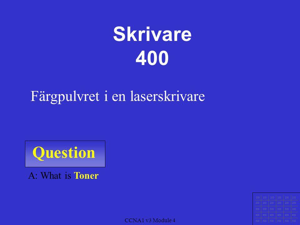 Question 100 200 300 400 500 CCNA1 v3 Module 4 A: What is Cyan, Magenta, Gul och Svart Grundfärgerna i en skrivare Skrivare 300