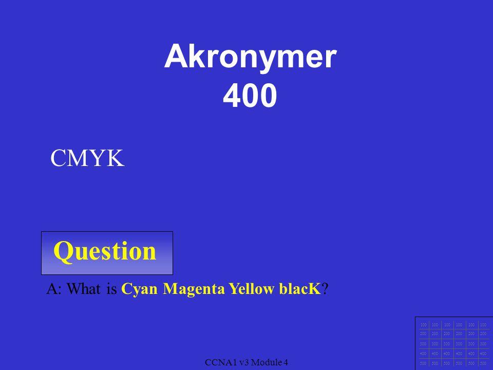 Question 100 200 300 400 500 CCNA1 v3 Module 4 A: What is Toner Färgpulvret i en laserskrivare Skrivare 400