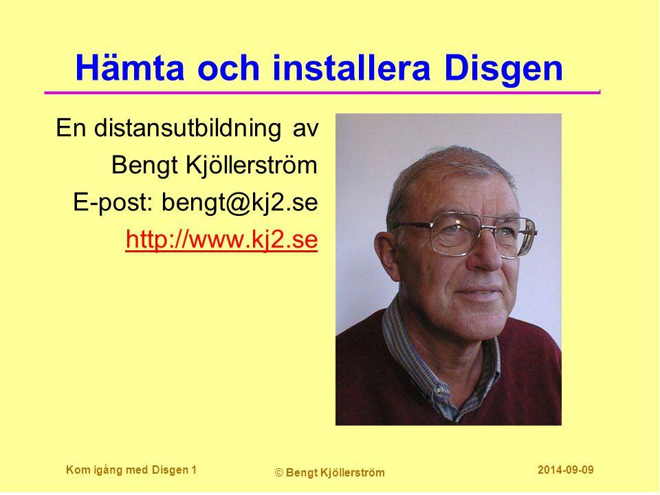 Hämta och installera Disgen En distansutbildning av Bengt Kjöllerström E-post: bengt@kj2.se http://www.kj2.se Kom igång med Disgen 1 © Bengt Kjöllerst