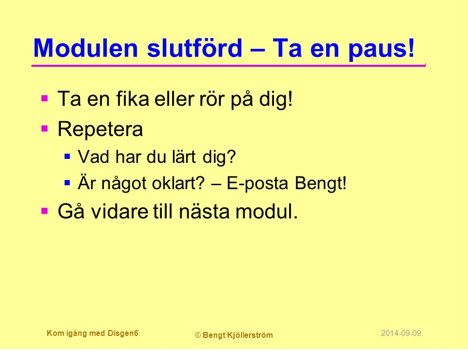 Kom igång med Disgen7 © Bengt Kjöllerström 2014-09-09 SLUT!