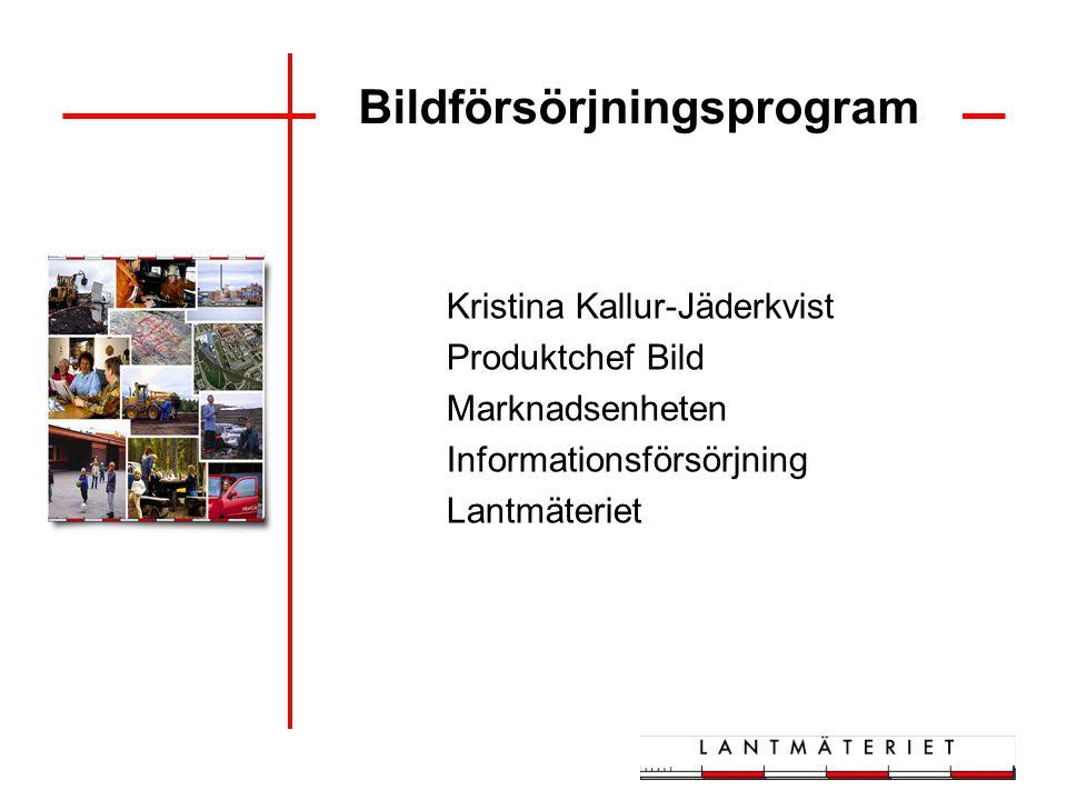 Bildförsörjningsprogram Kristina Kallur-Jäderkvist Produktchef Bild Marknadsenheten Informationsförsörjning Lantmäteriet