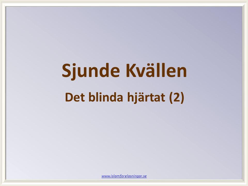 www.islamforelasningar.se Sjunde Kvällen Det blinda hjärtat (2)