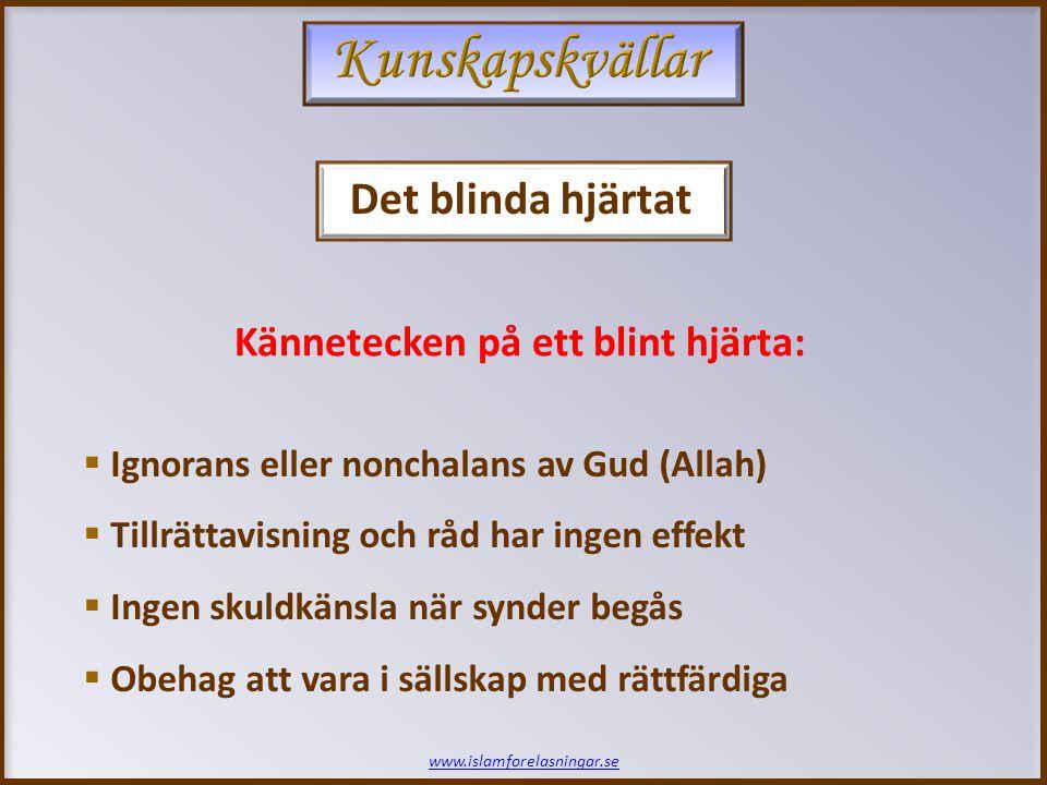 Det blinda hjärtat www.islamforelasningar.se Kännetecken på ett blint hjärta:  Ignorans eller nonchalans av Gud (Allah)  Tillrättavisning och råd har ingen effekt  Ingen skuldkänsla när synder begås  Obehag att vara i sällskap med rättfärdiga