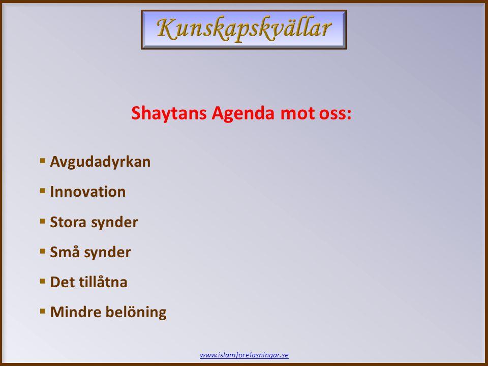 www.islamforelasningar.se Shaytans Agenda mot oss:  Avgudadyrkan  Innovation  Stora synder  Små synder  Det tillåtna  Mindre belöning