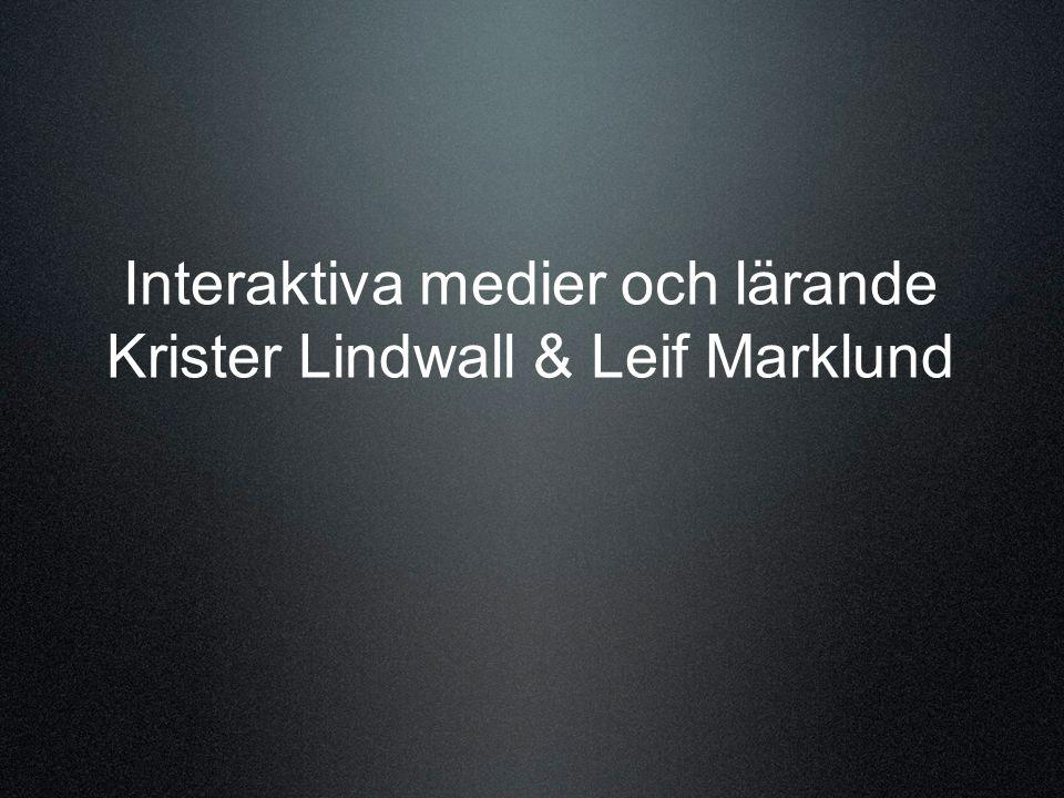 Interaktiva medier och lärande Krister Lindwall & Leif Marklund