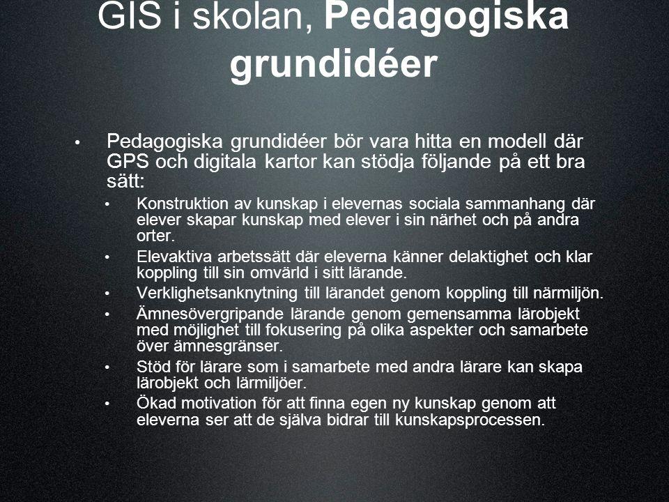 GIS i skolan, Pedagogiska grundidéer Pedagogiska grundidéer bör vara hitta en modell där GPS och digitala kartor kan stödja följande på ett bra sätt: Konstruktion av kunskap i elevernas sociala sammanhang där elever skapar kunskap med elever i sin närhet och på andra orter.