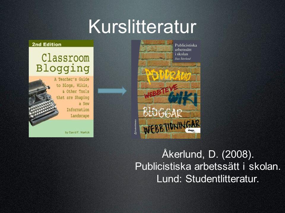Kurslitteratur Åkerlund, D. (2008). Publicistiska arbetssätt i skolan. Lund: Studentlitteratur.