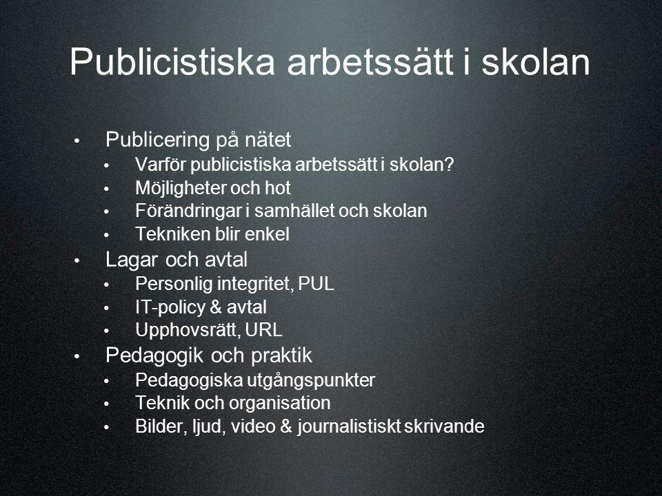 Publicistiska arbetssätt i skolan Publicering på nätet Varför publicistiska arbetssätt i skolan.