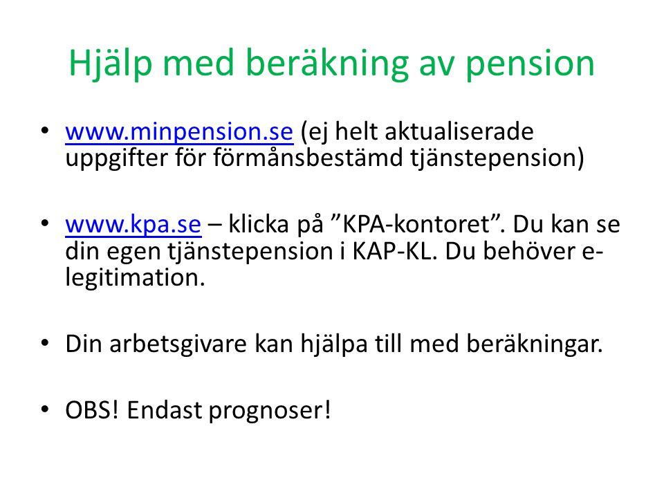 Hjälp med beräkning av pension www.minpension.se (ej helt aktualiserade uppgifter för förmånsbestämd tjänstepension) www.minpension.se www.kpa.se – kl