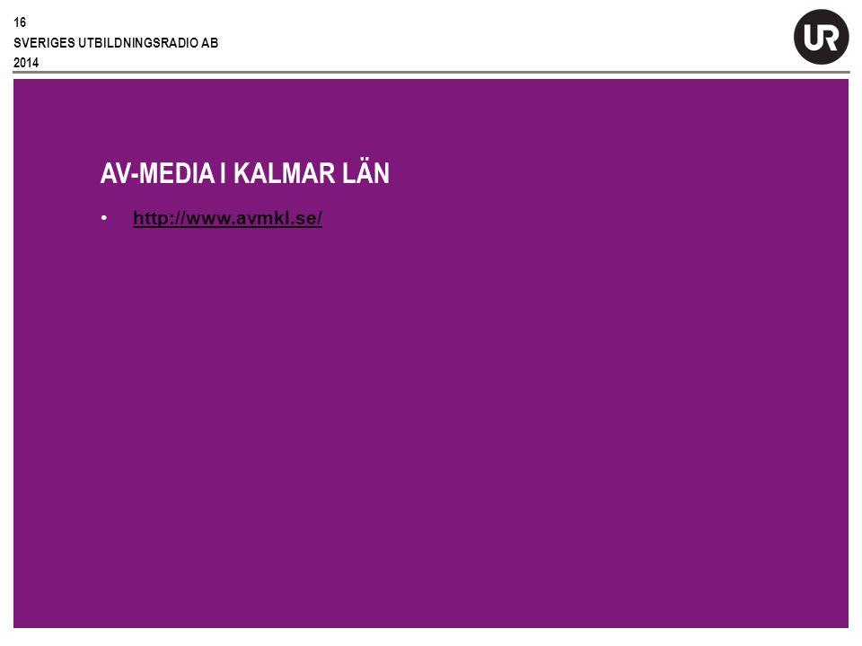Sv AV-MEDIA I KALMAR LÄN http://www.avmkl.se/ 2014 SVERIGES UTBILDNINGSRADIO AB 16