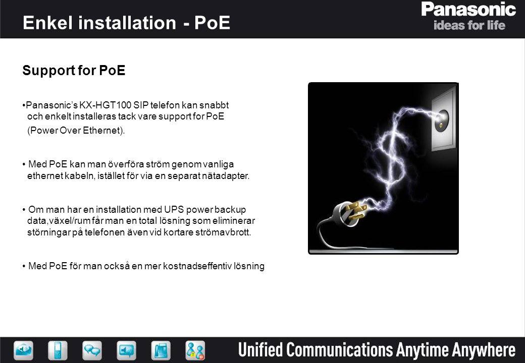 2-Ethernet Portar KX-HGT100 SIP telefon har 2 Ethernet portar som ger: Färre IP anslutningar vid varje arbetsplats vilket betyder -Snabbare installation -Billigare lösning
