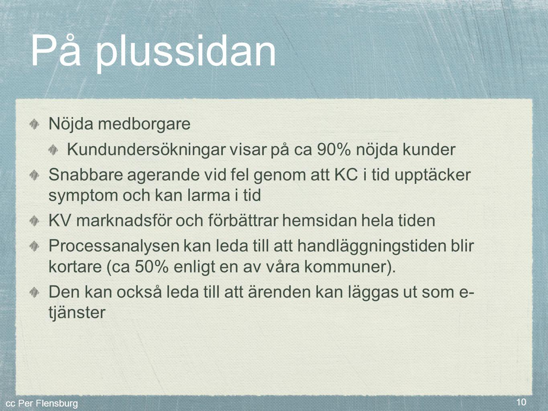 cc Per Flensburg 10 På plussidan Nöjda medborgare Kundundersökningar visar på ca 90% nöjda kunder Snabbare agerande vid fel genom att KC i tid upptäck