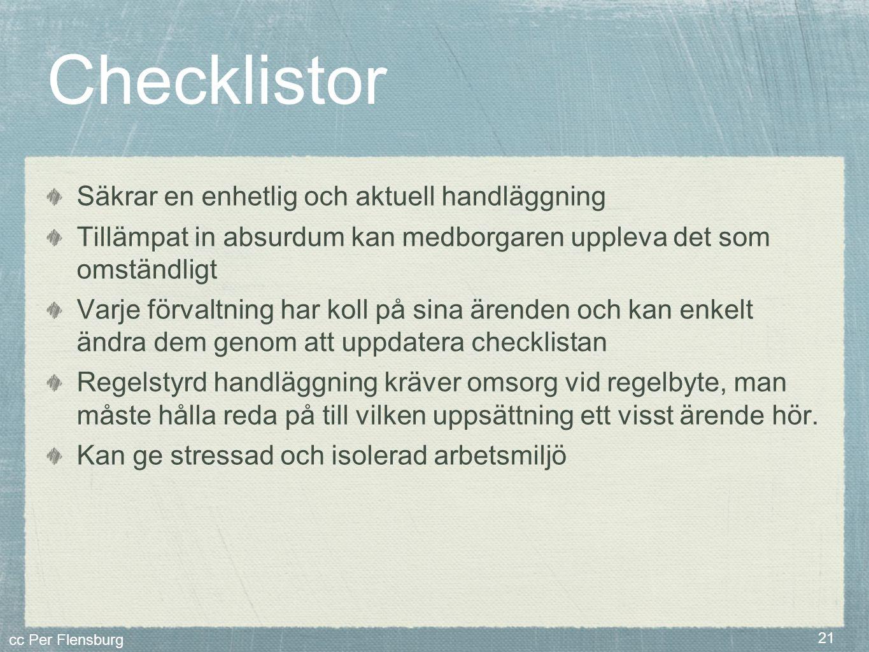 cc Per Flensburg 21 Checklistor Säkrar en enhetlig och aktuell handläggning Tillämpat in absurdum kan medborgaren uppleva det som omständligt Varje fö