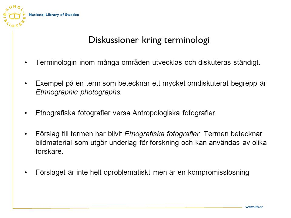 www.kb.se Diskussioner kring terminologi Terminologin inom många områden utvecklas och diskuteras ständigt.