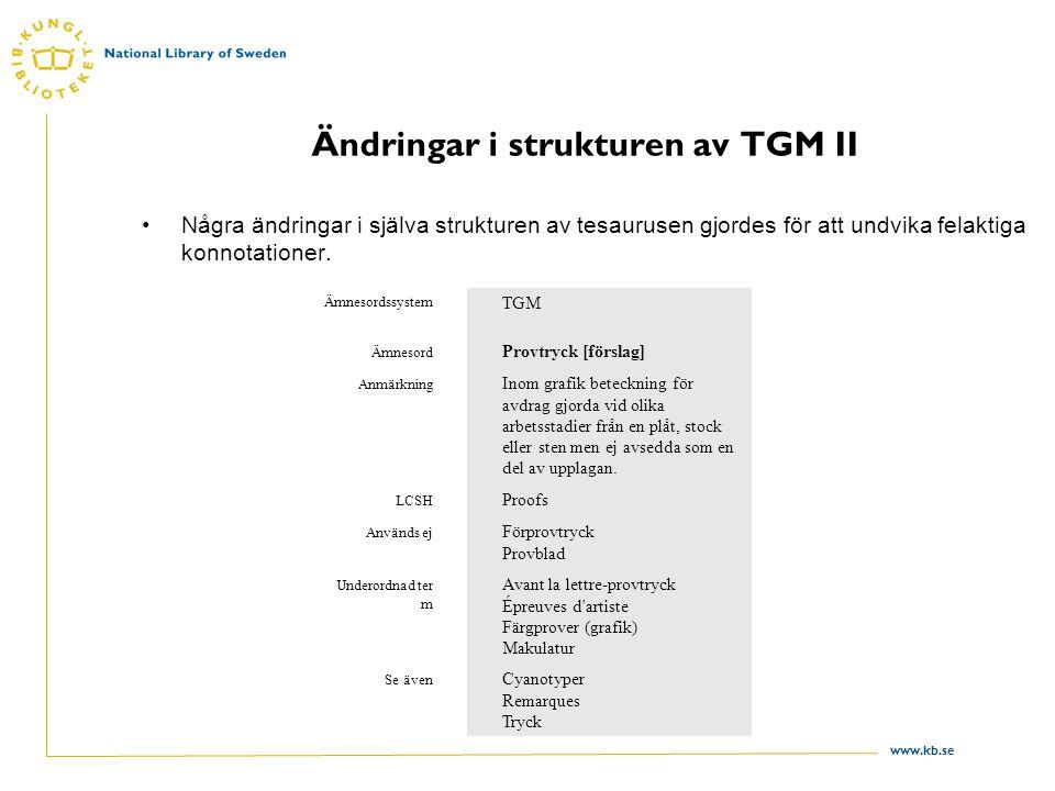 www.kb.se Ändringar i strukturen av TGM II Några ändringar i själva strukturen av tesaurusen gjordes för att undvika felaktiga konnotationer.