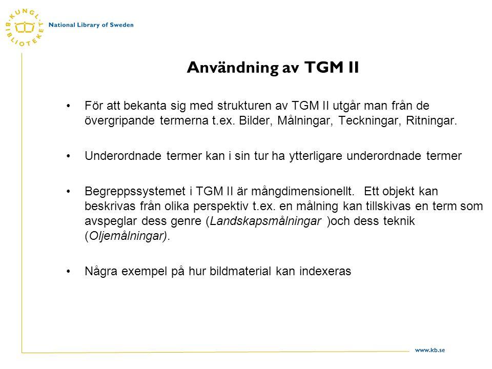 www.kb.se Användning av TGM II För att bekanta sig med strukturen av TGM II utgår man från de övergripande termerna t.ex.