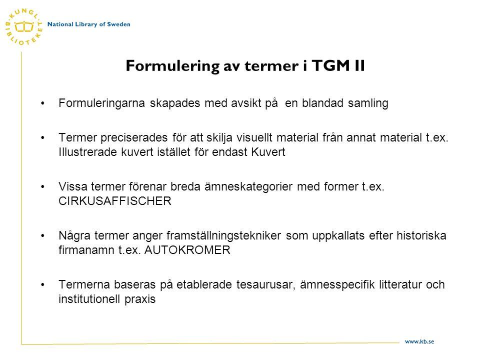 www.kb.se Formulering av termer i TGM II Formuleringarna skapades med avsikt på en blandad samling Termer preciserades för att skilja visuellt material från annat material t.ex.