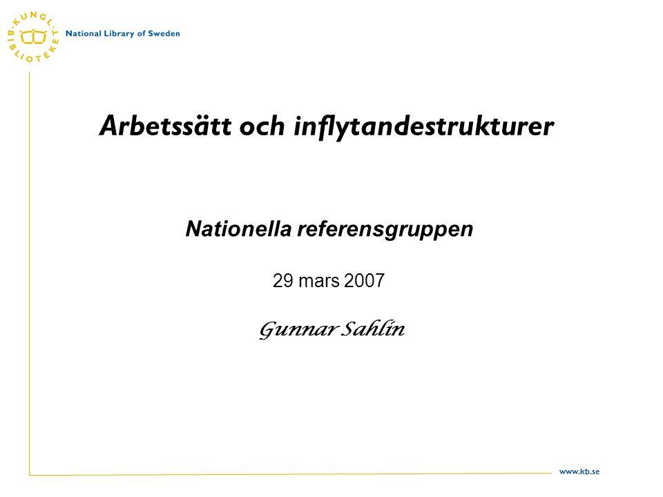 www.kb.se Arbetssätt och inflytandestrukturer Nationella referensgruppen 29 mars 2007 Gunnar Sahlin