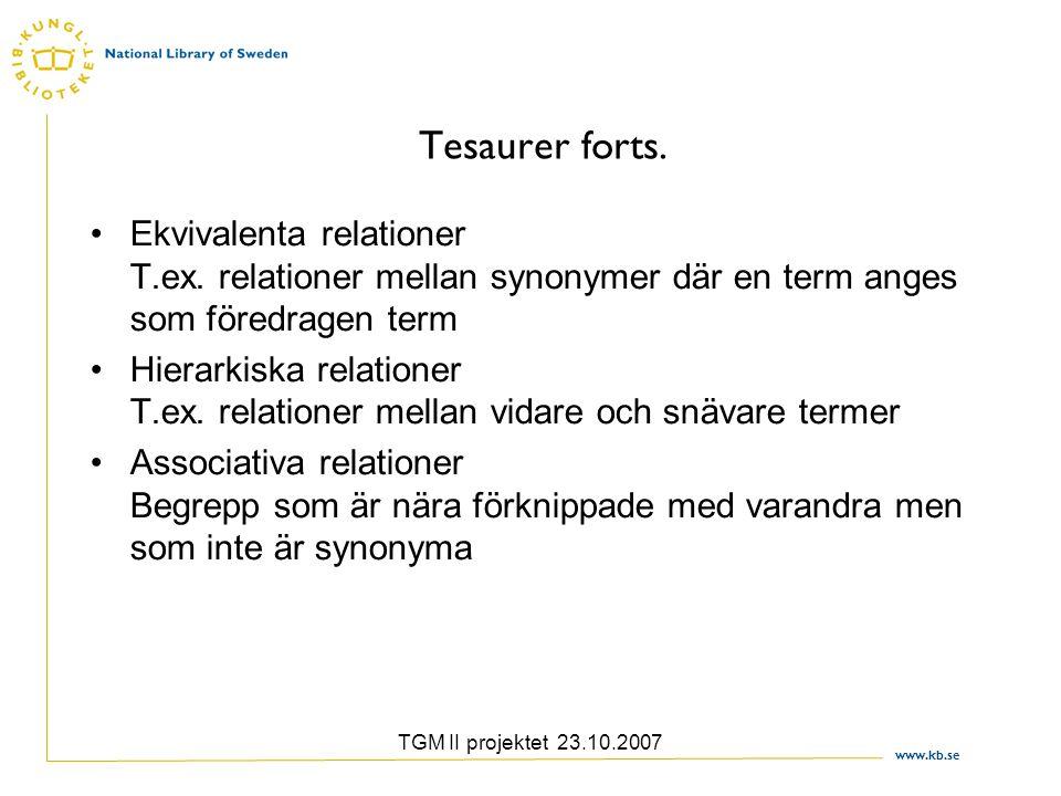 www.kb.se TGM II projektet 23.10.2007 Tesaurer forts. Ekvivalenta relationer T.ex. relationer mellan synonymer där en term anges som föredragen term H