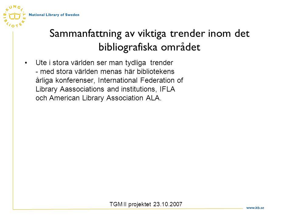 www.kb.se TGM II projektet 23.10.2007 Upptäcka Upptäcka det ska inte bara gå att hitta det man söker utan man ska komma vidare och få tag i mycket mer runt omkring.