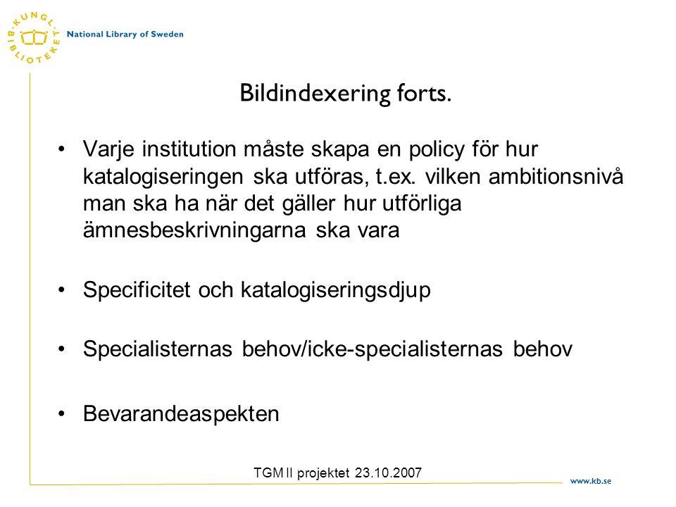 www.kb.se TGM II projektet 23.10.2007 Bildindexering forts. Varje institution måste skapa en policy för hur katalogiseringen ska utföras, t.ex. vilken