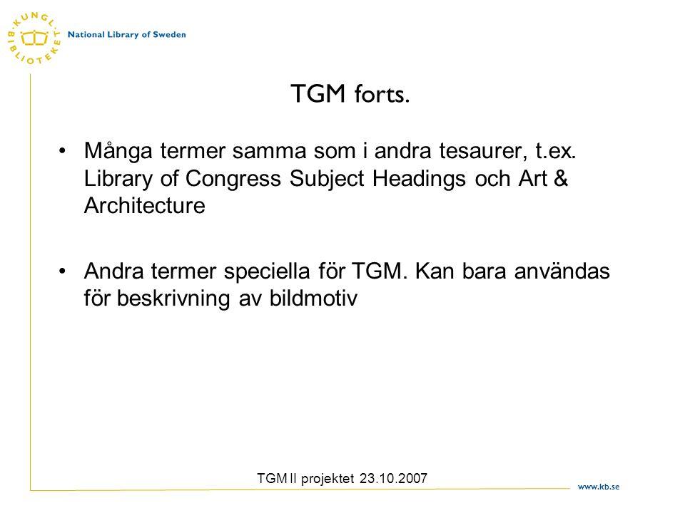 www.kb.se TGM II projektet 23.10.2007 TGM forts. Många termer samma som i andra tesaurer, t.ex. Library of Congress Subject Headings och Art & Archite