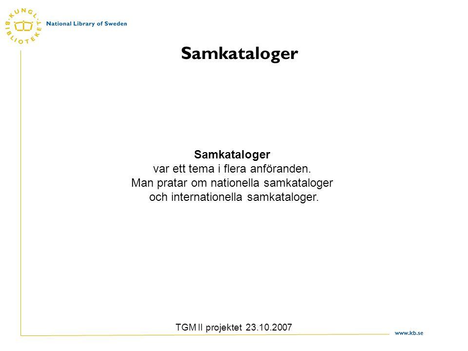www.kb.se TGM II projektet 23.10.2007 Fria icke-kontrollerade termer Beskrivningen kan inte göras konsekvent - en katalogisatör vet inte vilka termer andra katalogisatörer har använt för samma typ av verk Användaren kan inte veta vilka termer som använts för att beskriva ett verk utan får gissa och pröva sig fram Fria kommentarer kan vara bra eftersom det kan bidra till utökade sökmöjligheter