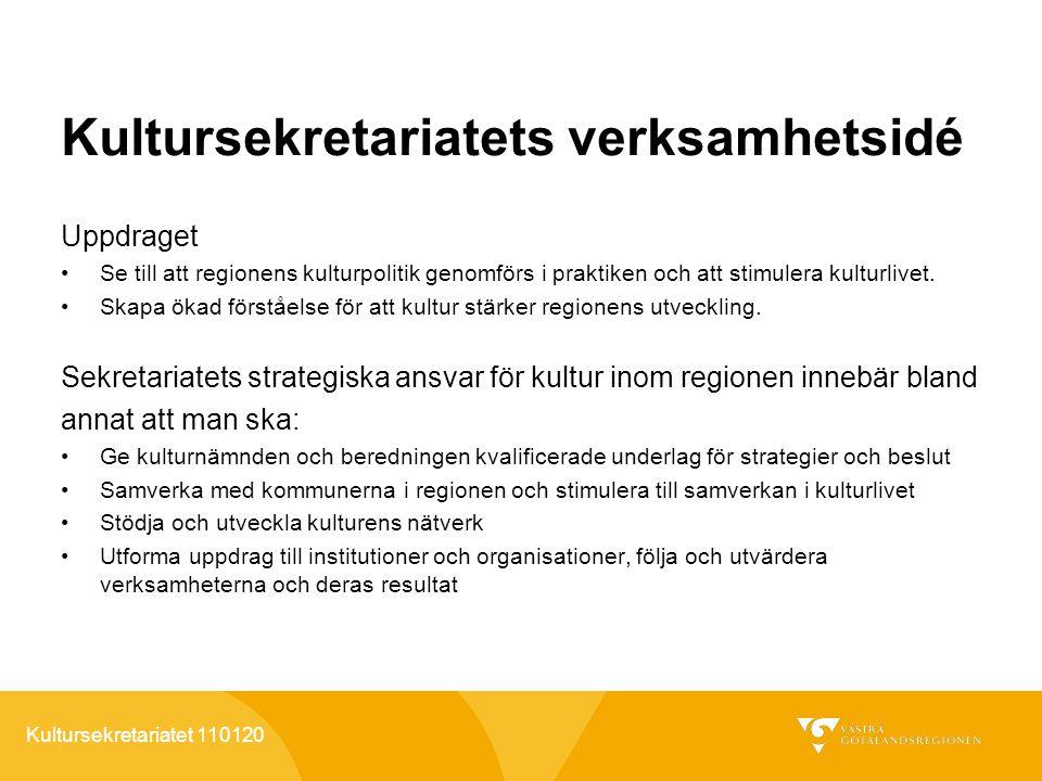 Kultursekretariatet 110120 Kultursekretariatets arbetssätt Kultursekretariatet leder och driver det strategiska arbetet med att genomföra Västra Götalandsregionens kulturpolitik Sekretariatet har de kompetenser som dess roll och arbetsuppgifter kräver.