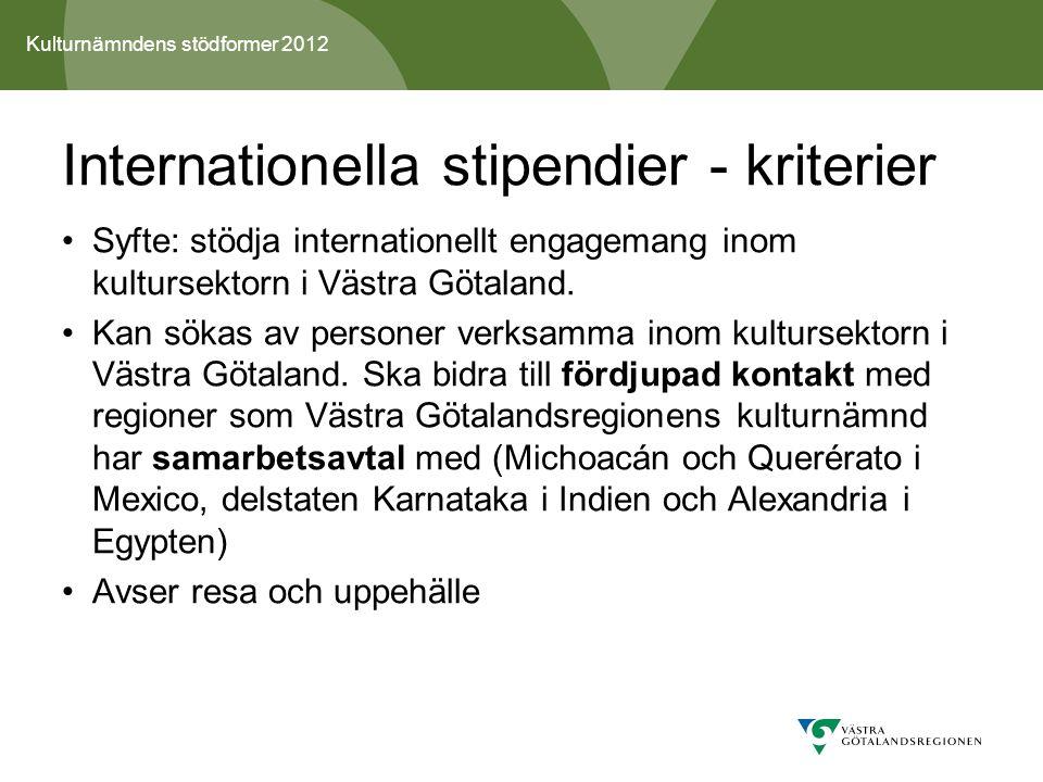 Kulturnämndens stödformer 2012 Internationella stipendier - kriterier Syfte: stödja internationellt engagemang inom kultursektorn i Västra Götaland.